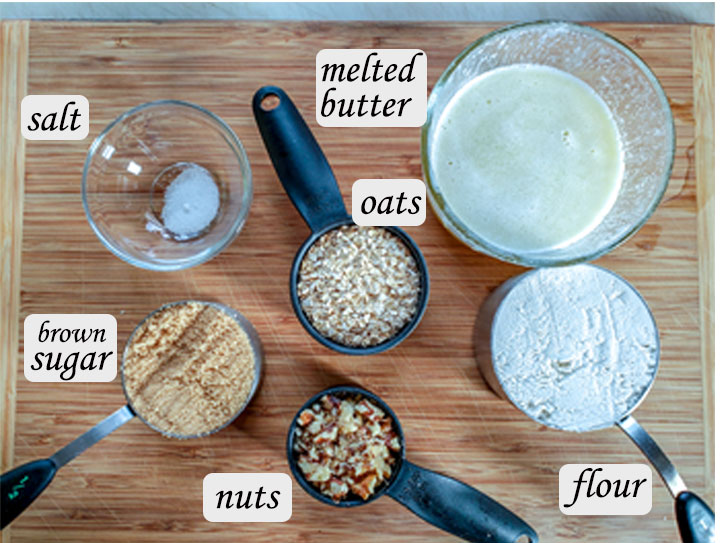 Ingredients for crumb layer- salt, brown sugar, nuts, oats, flour and melted butter.