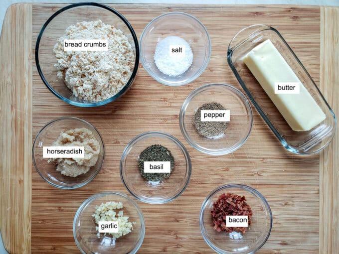 Ingredients; bread crumbs, butter, salt, pepper, basil, bacon. garlic. horseradish.